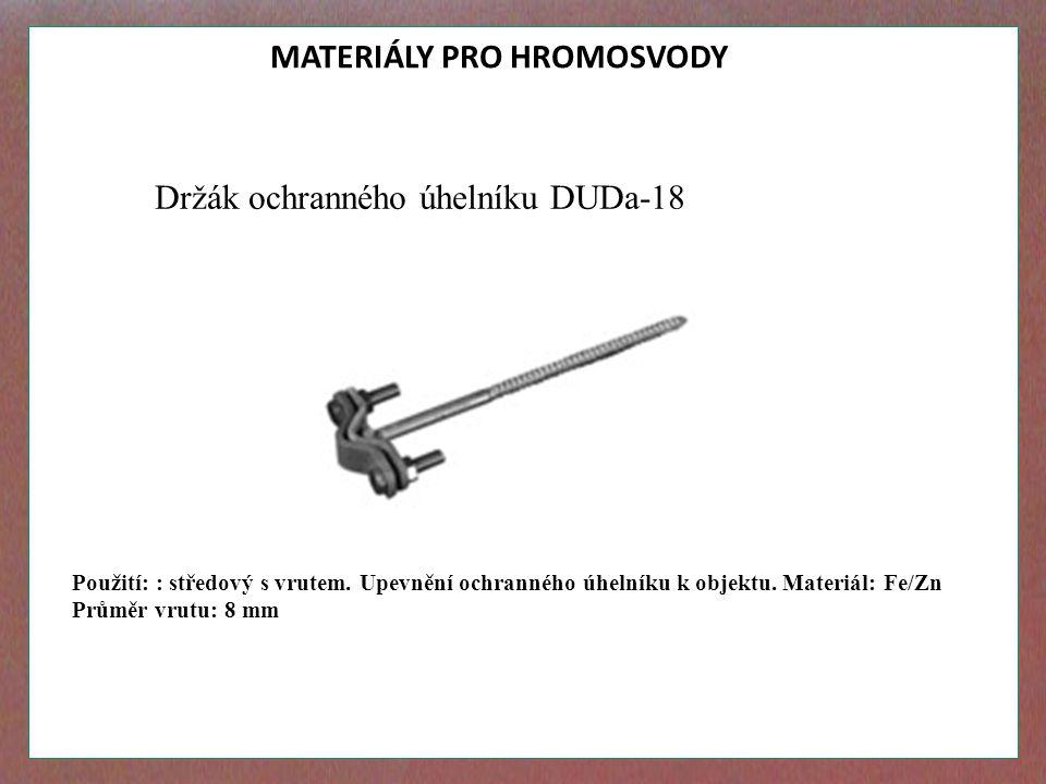 MATERIÁLY PRO HROMOSVODY Držák ochranného úhelníku DUDa-18 Použití: : středový s vrutem. Upevnění ochranného úhelníku k objektu. Materiál: Fe/Zn Průmě