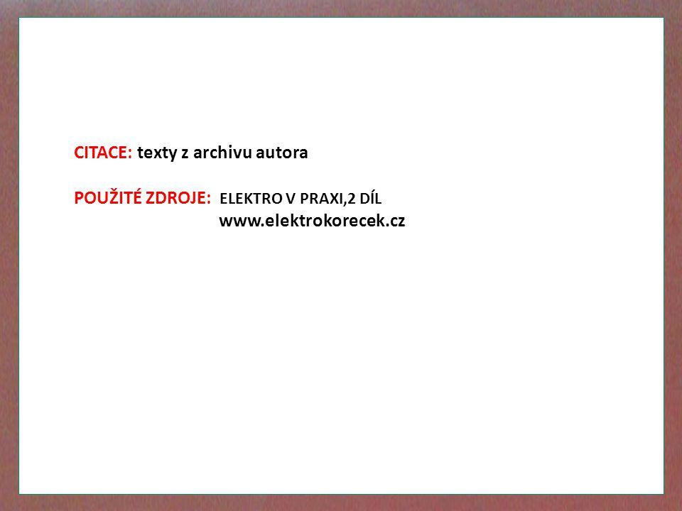 CITACE: texty z archivu autora POUŽITÉ ZDROJE: ELEKTRO V PRAXI,2 DÍL www.elektrokorecek.cz
