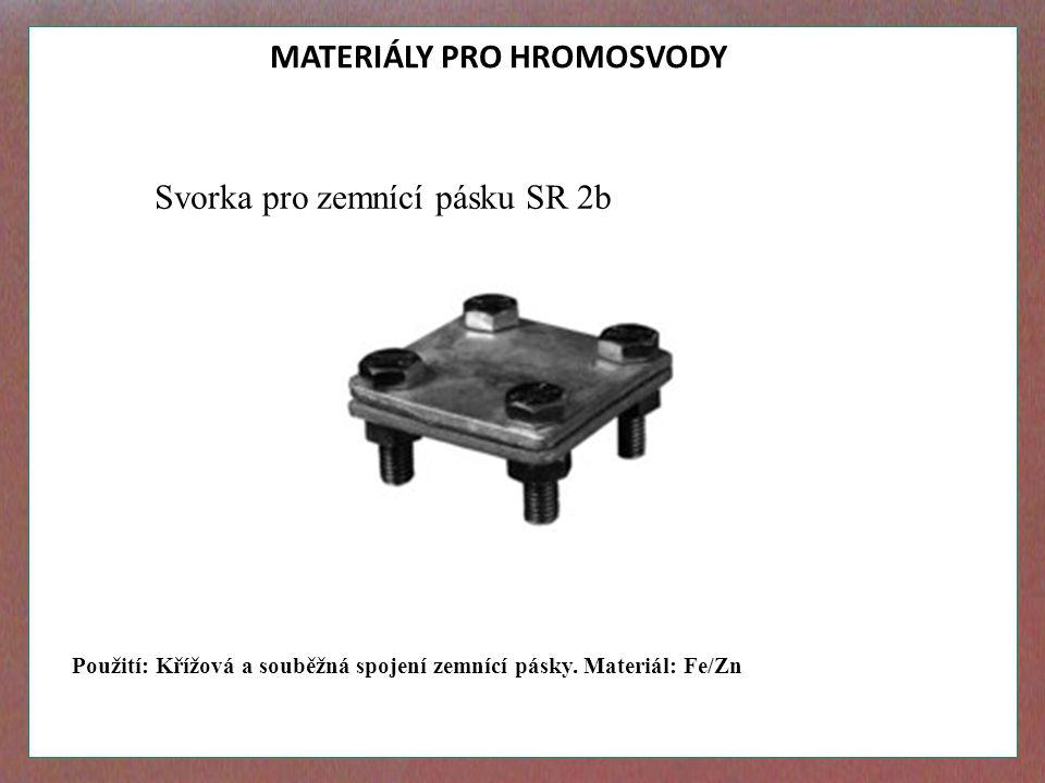 MATERIÁLY PRO HROMOSVODY Svorka pro zemnící pásku SR 2b Použití: Křížová a souběžná spojení zemnící pásky. Materiál: Fe/Zn