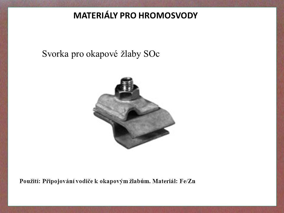 MATERIÁLY PRO HROMOSVODY Svorka pro okapové žlaby SOc Použití: Připojování vodiče k okapovým žlabům. Materiál: Fe/Zn