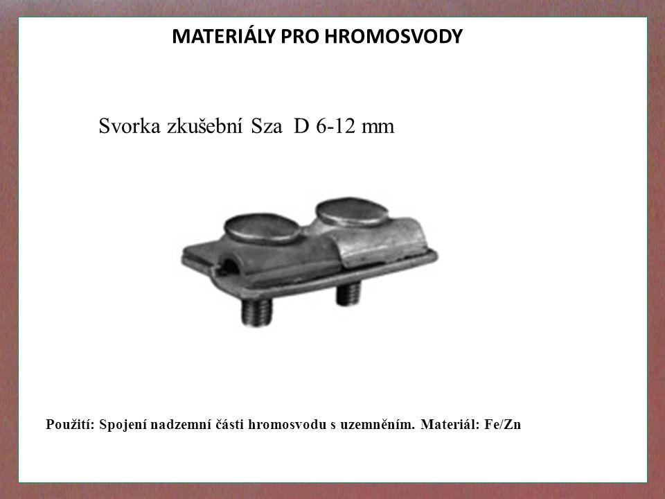 MATERIÁLY PRO HROMOSVODY Svorka zkušební Sza D 6-12 mm Použití: Spojení nadzemní části hromosvodu s uzemněním. Materiál: Fe/Zn