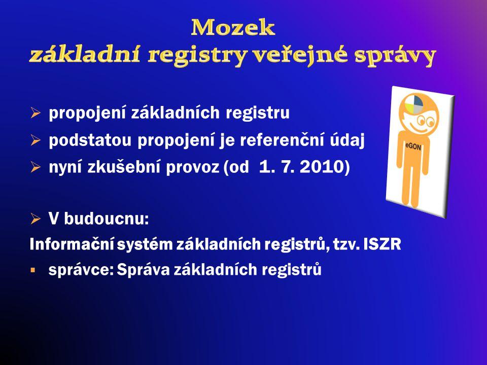  propojení základních registru  podstatou propojení je referenční údaj  nyní zkušební provoz (od 1. 7. 2010)  V budoucnu : Informační systém zákla