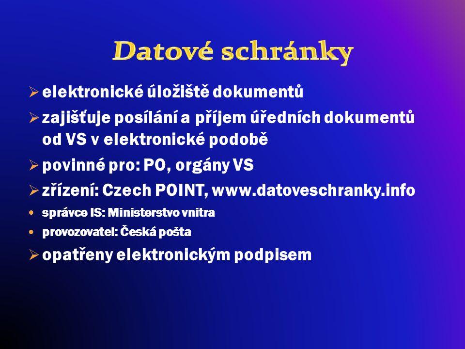  elektronické úložiště dokumentů  zajišťuje posílání a příjem úředních dokumentů od VS v elektronické podobě  povinné pro: PO, orgány VS  zřízení: