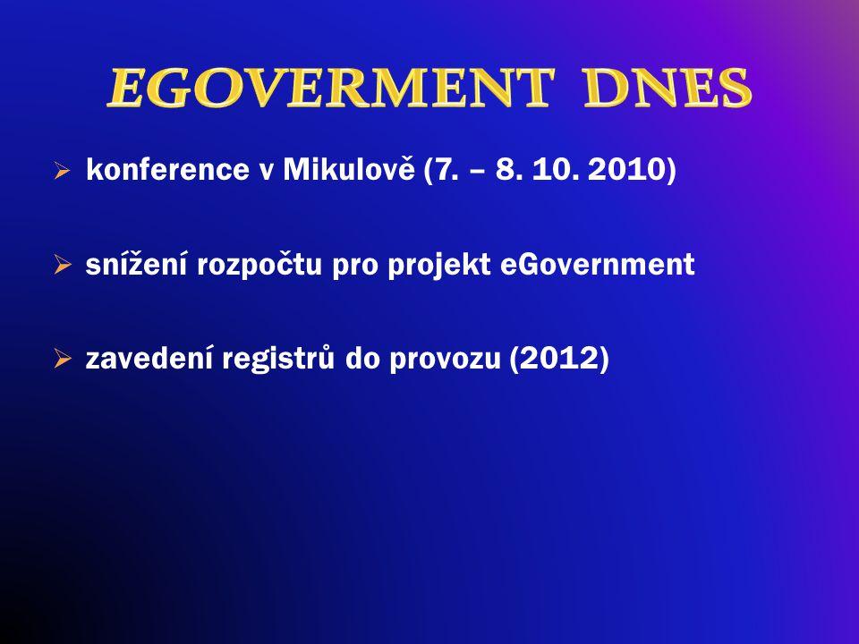  konference v Mikulově (7. – 8. 10. 2010)  snížení rozpočtu pro projekt eGovernment  zavedení registrů do provozu (2012)