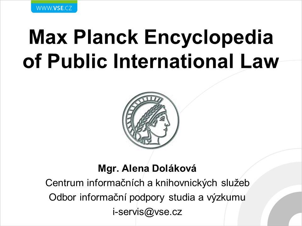 Max Planck Encyclopedia of Public International Law Mgr. Alena Doláková Centrum informačních a knihovnických služeb Odbor informační podpory studia a