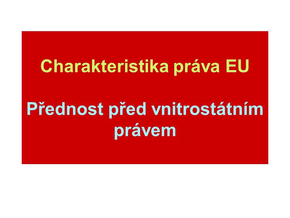 Charakteristika práva EU Přednost před vnitrostátním právem