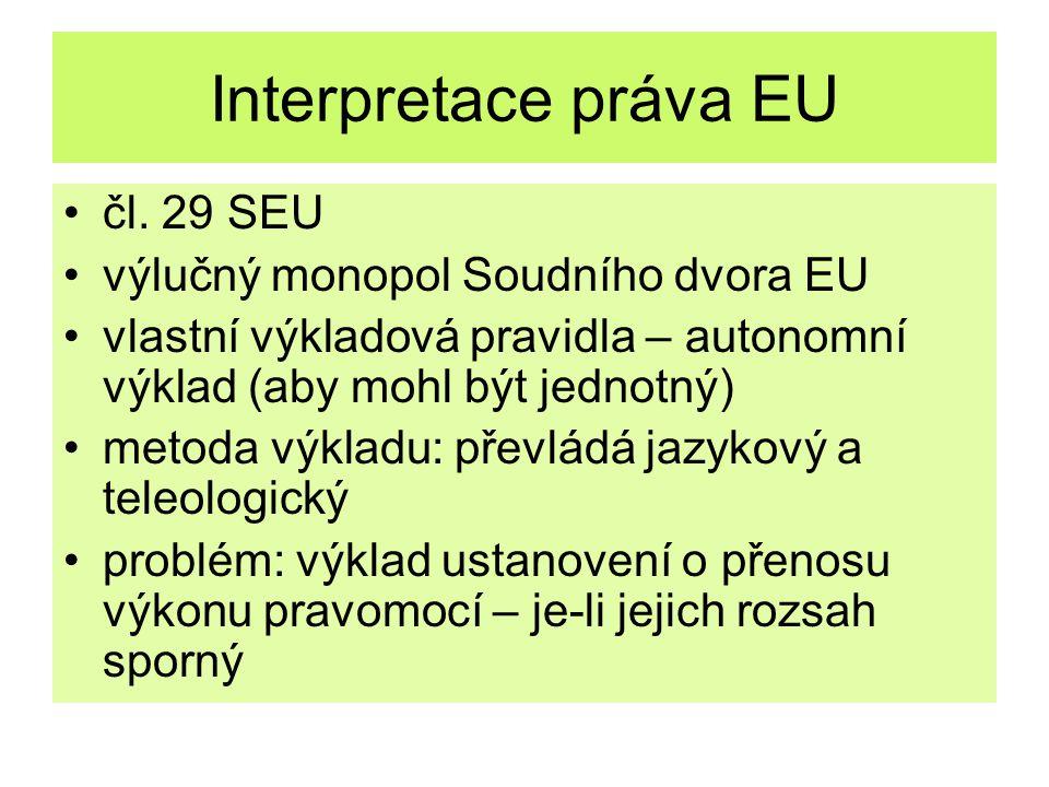 Interpretace práva EU čl. 29 SEU výlučný monopol Soudního dvora EU vlastní výkladová pravidla – autonomní výklad (aby mohl být jednotný) metoda výklad