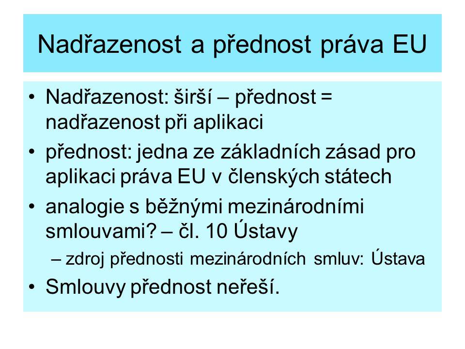 Nadřazenost a přednost práva EU Nadřazenost: širší – přednost = nadřazenost při aplikaci přednost: jedna ze základních zásad pro aplikaci práva EU v č
