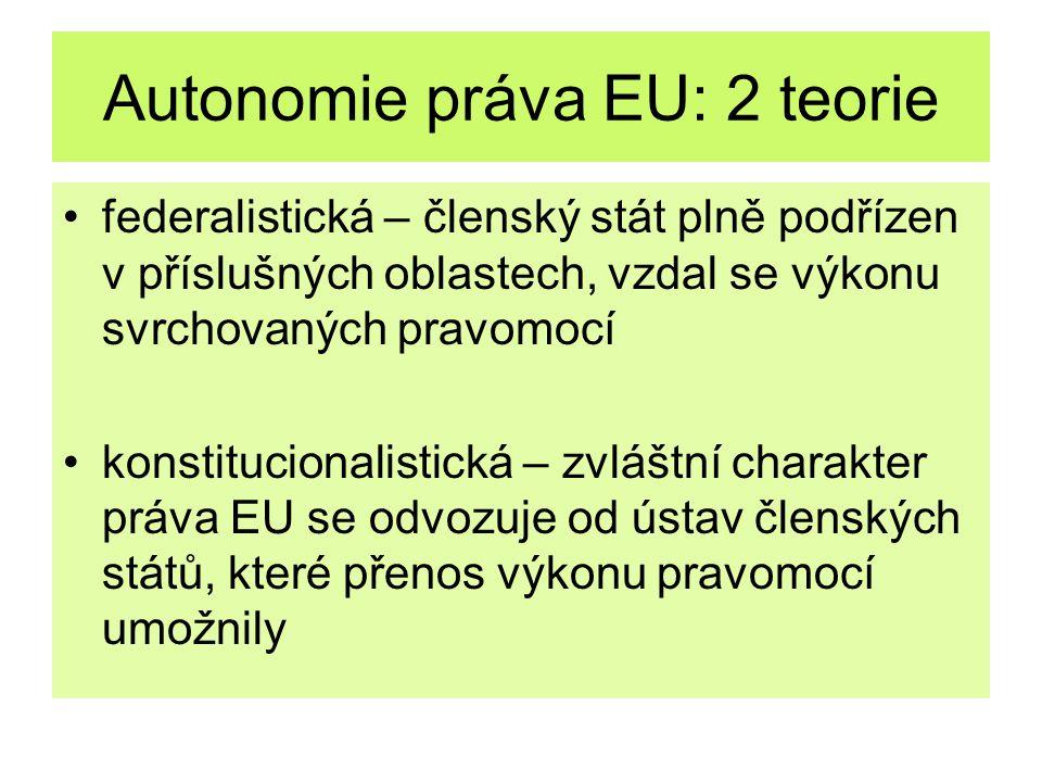 Autonomie práva EU: 2 teorie federalistická – členský stát plně podřízen v příslušných oblastech, vzdal se výkonu svrchovaných pravomocí konstituciona