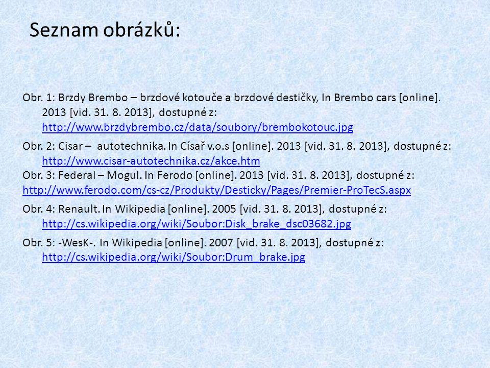 Seznam obrázků: Obr. 1: Brzdy Brembo – brzdové kotouče a brzdové destičky, In Brembo cars [online]. 2013 [vid. 31. 8. 2013], dostupné z: http://www.br