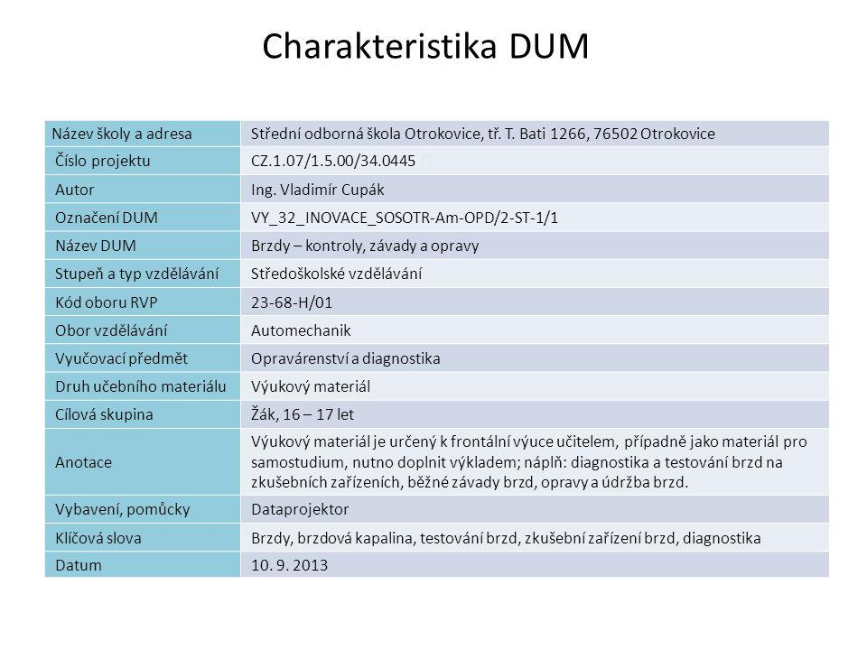 Charakteristika 1 DUM Název školy a adresaStřední odborná škola Otrokovice, tř. T. Bati 1266, 76502 Otrokovice Číslo projektuCZ.1.07/1.5.00/34.0445 /5