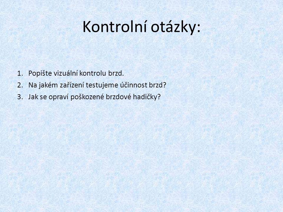 Kontrolní otázky: 1.Popište vizuální kontrolu brzd. 2.Na jakém zařízení testujeme účinnost brzd? 3.Jak se opraví poškozené brzdové hadičky?