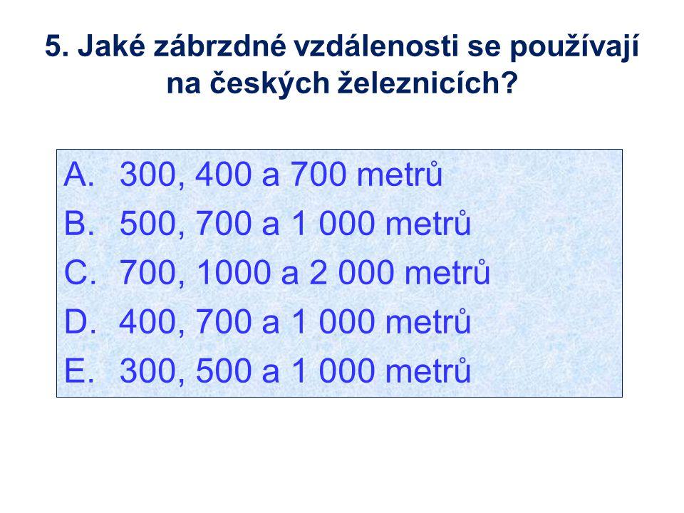 5.Jaké zábrzdné vzdálenosti se používají na českých železnicích.