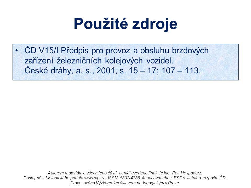 Použité zdroje ČD V15/I Předpis pro provoz a obsluhu brzdových zařízení železničních kolejových vozidel.