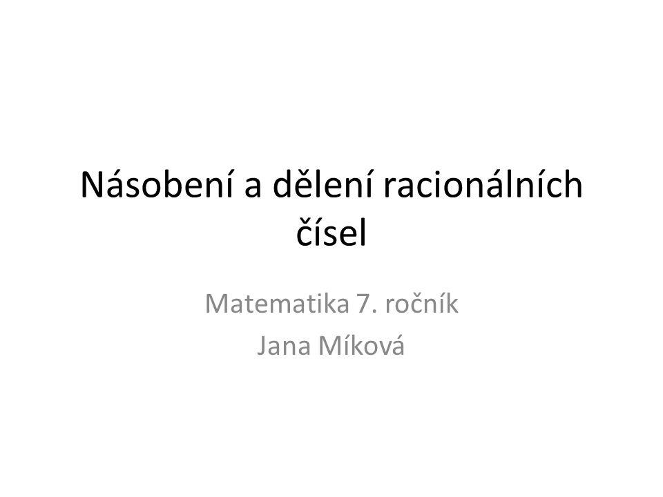 Násobení a dělení racionálních čísel Matematika 7. ročník Jana Míková