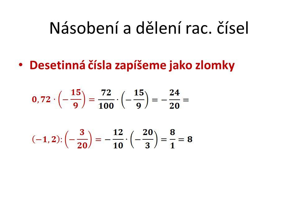 Násobení a dělení rac. čísel Desetinná čísla zapíšeme jako zlomky