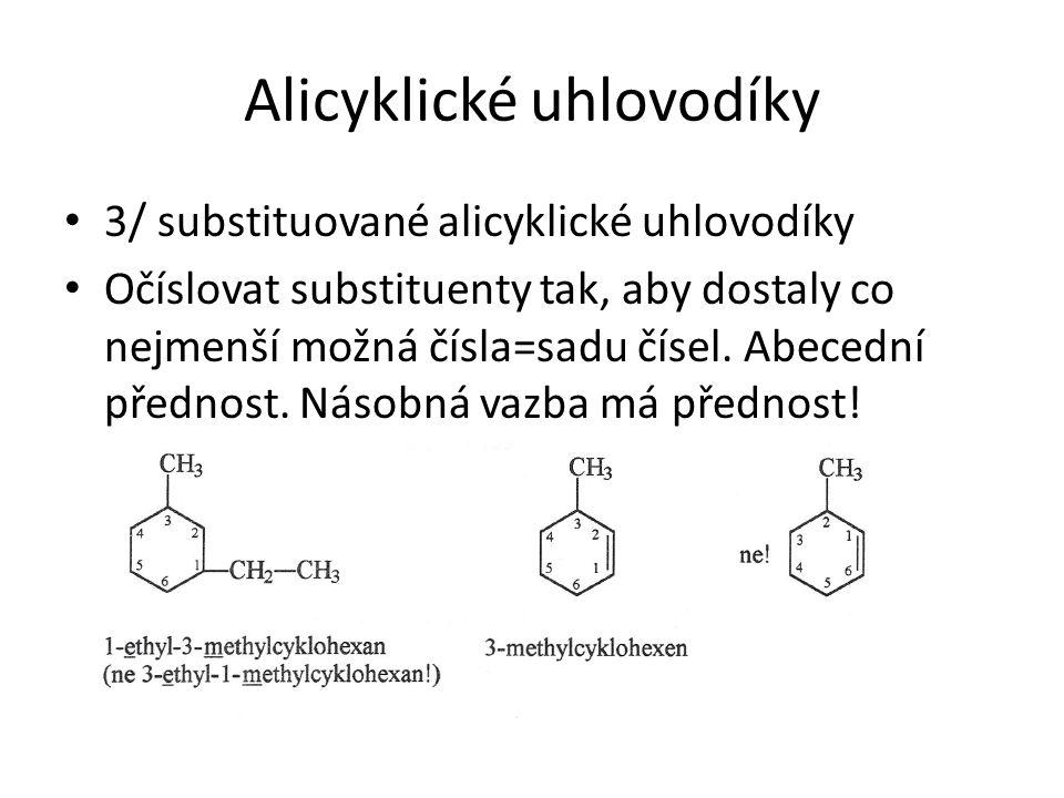Alicyklické uhlovodíky 3/ substituované alicyklické uhlovodíky Očíslovat substituenty tak, aby dostaly co nejmenší možná čísla=sadu čísel. Abecední př