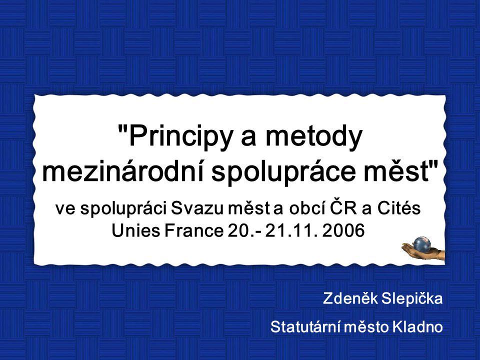 Principy a metody mezinárodní spolupráce měst ve spolupráci Svazu měst a obcí ČR a Cités Unies France 20.- 21.11.