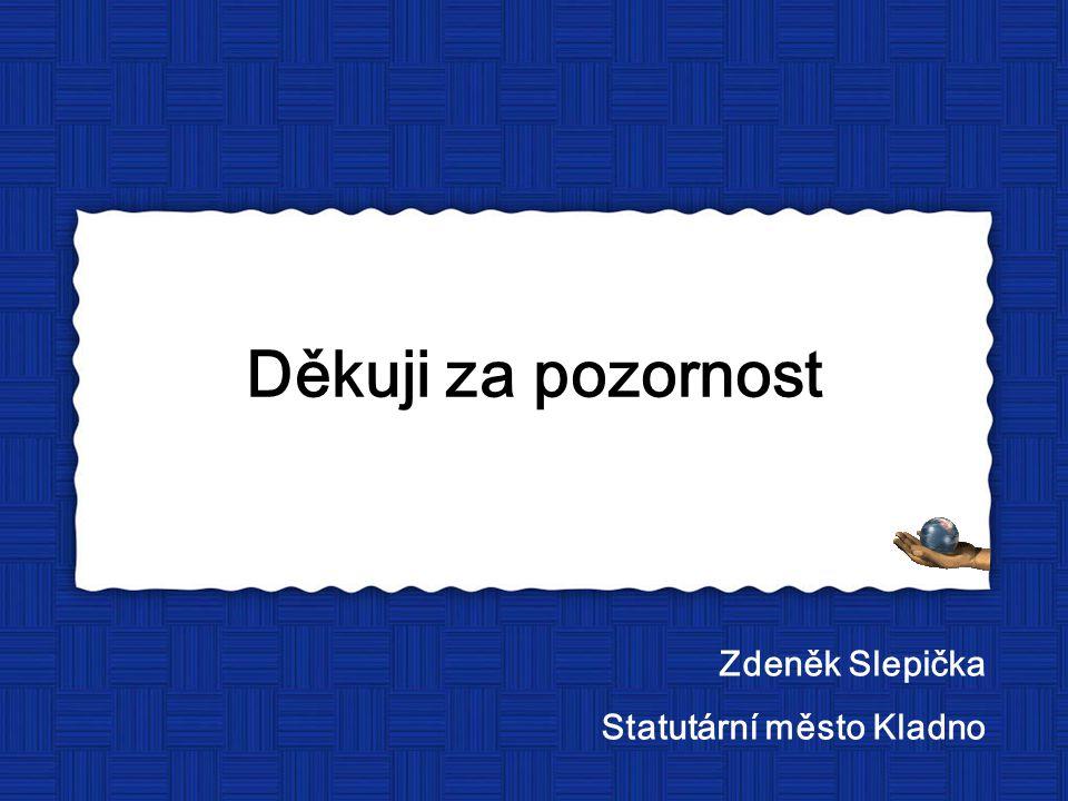 Děkuji za pozornost Zdeněk Slepička Statutární město Kladno