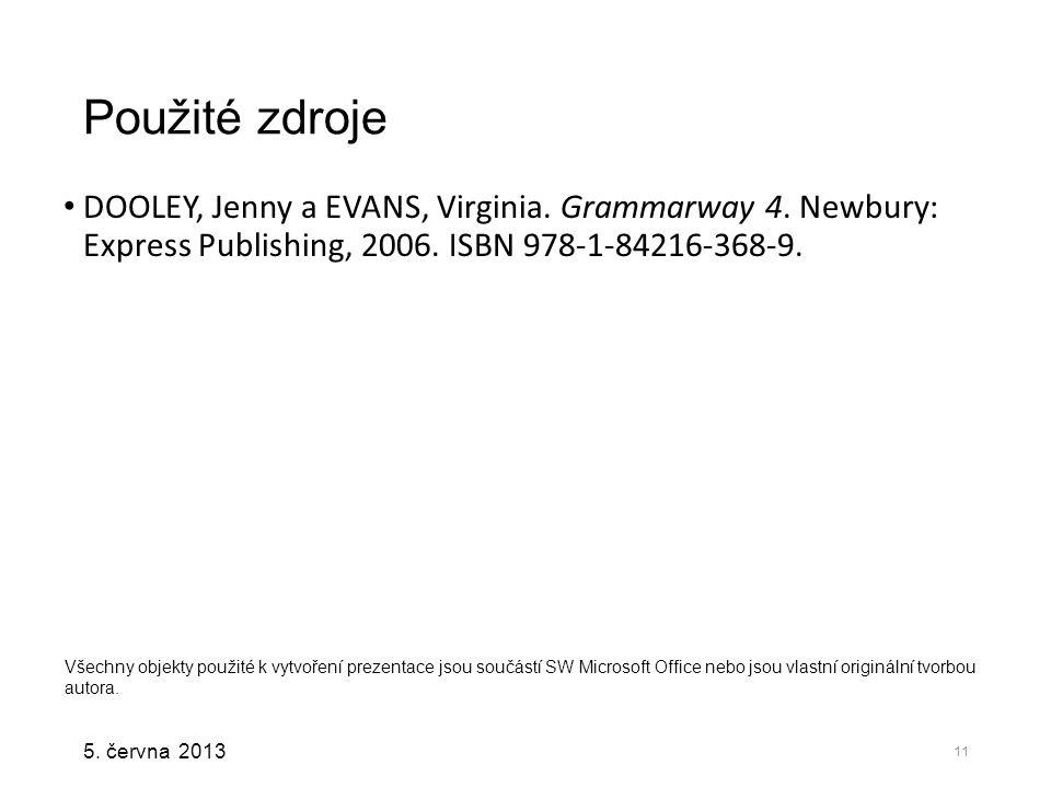 5. června 2013 Použité zdroje DOOLEY, Jenny a EVANS, Virginia. Grammarway 4. Newbury: Express Publishing, 2006. ISBN 978-1-84216-368-9. Všechny objekt