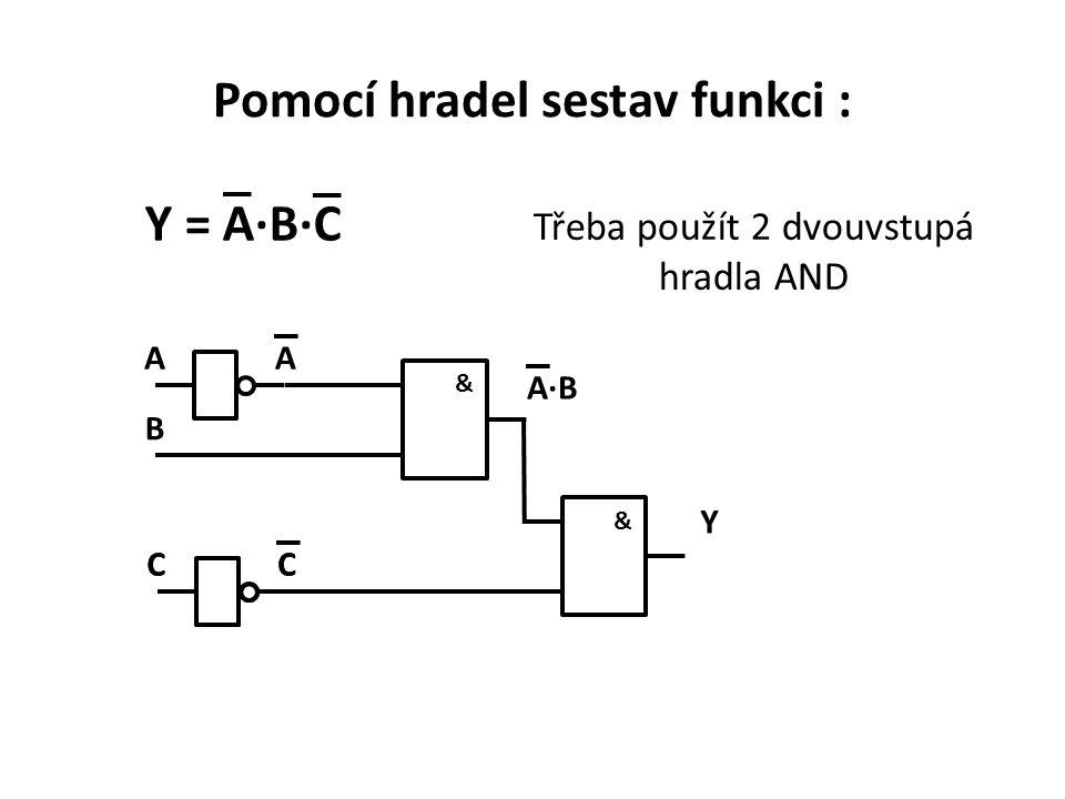 Pomocí hradel sestav funkci : Y = A·B·C Třeba použít 2 dvouvstupá hradla AND & AA CCCC B A·B Y &