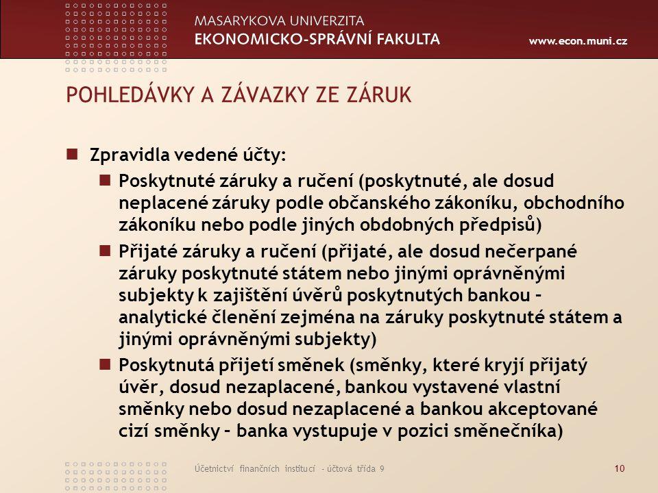 www.econ.muni.cz Účetnictví finančních institucí - účtová třída 910 POHLEDÁVKY A ZÁVAZKY ZE ZÁRUK Zpravidla vedené účty: Poskytnuté záruky a ručení (p