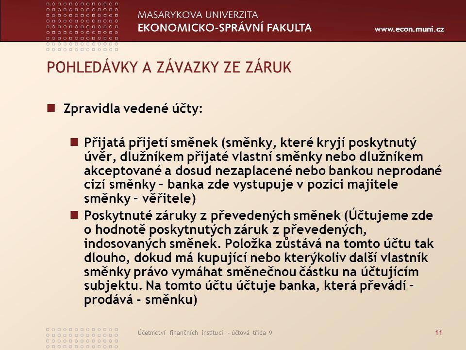 www.econ.muni.cz Účetnictví finančních institucí - účtová třída 911 POHLEDÁVKY A ZÁVAZKY ZE ZÁRUK Zpravidla vedené účty: Přijatá přijetí směnek (směnk