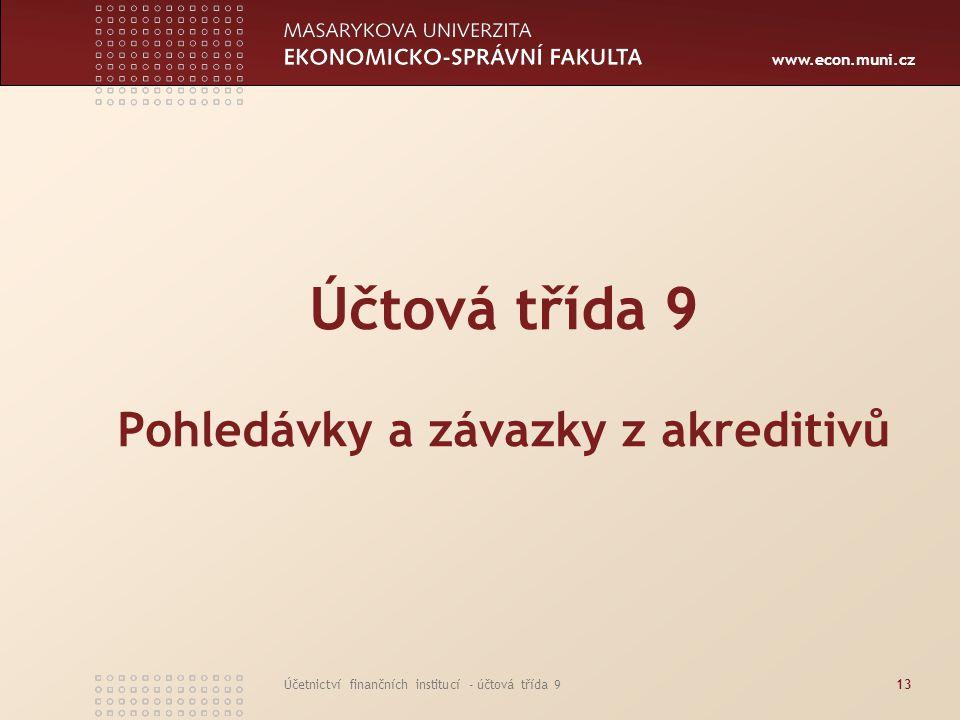www.econ.muni.cz Účetnictví finančních institucí - účtová třída 913 Účtová třída 9 Pohledávky a závazky z akreditivů