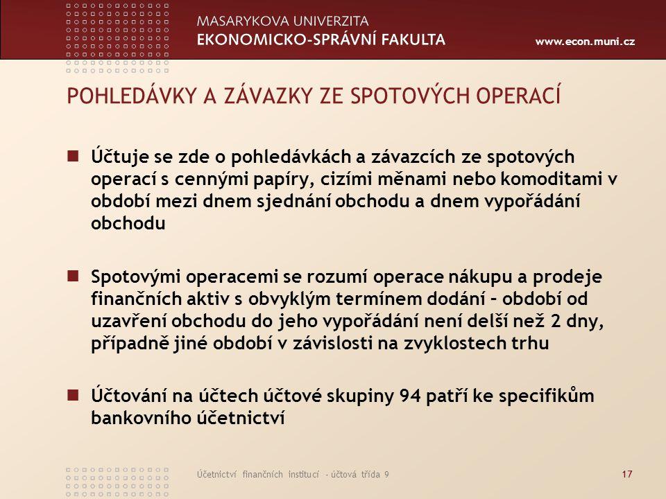 www.econ.muni.cz Účetnictví finančních institucí - účtová třída 917 POHLEDÁVKY A ZÁVAZKY ZE SPOTOVÝCH OPERACÍ Účtuje se zde o pohledávkách a závazcích