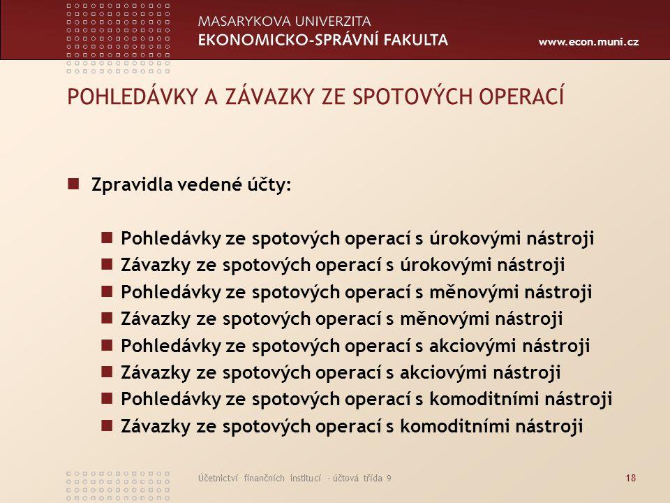 www.econ.muni.cz Účetnictví finančních institucí - účtová třída 918 POHLEDÁVKY A ZÁVAZKY ZE SPOTOVÝCH OPERACÍ Zpravidla vedené účty: Pohledávky ze spo