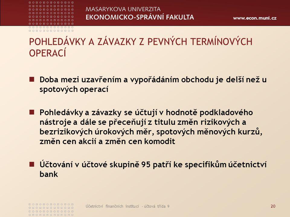 www.econ.muni.cz Účetnictví finančních institucí - účtová třída 920 POHLEDÁVKY A ZÁVAZKY Z PEVNÝCH TERMÍNOVÝCH OPERACÍ Doba mezi uzavřením a vypořádán