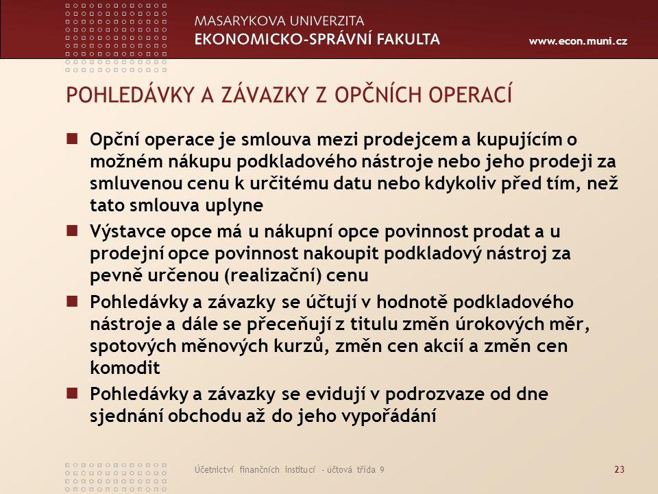 www.econ.muni.cz Účetnictví finančních institucí - účtová třída 923 POHLEDÁVKY A ZÁVAZKY Z OPČNÍCH OPERACÍ Opční operace je smlouva mezi prodejcem a k