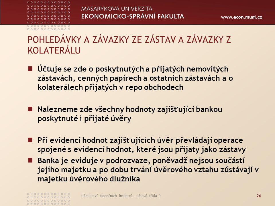 www.econ.muni.cz Účetnictví finančních institucí - účtová třída 926 POHLEDÁVKY A ZÁVAZKY ZE ZÁSTAV A ZÁVAZKY Z KOLATERÁLU Účtuje se zde o poskytnutých
