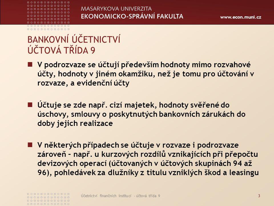 www.econ.muni.cz Účetnictví finančních institucí - účtová třída 93 BANKOVNÍ ÚČETNICTVÍ ÚČTOVÁ TŘÍDA 9 V podrozvaze se účtují především hodnoty mimo ro