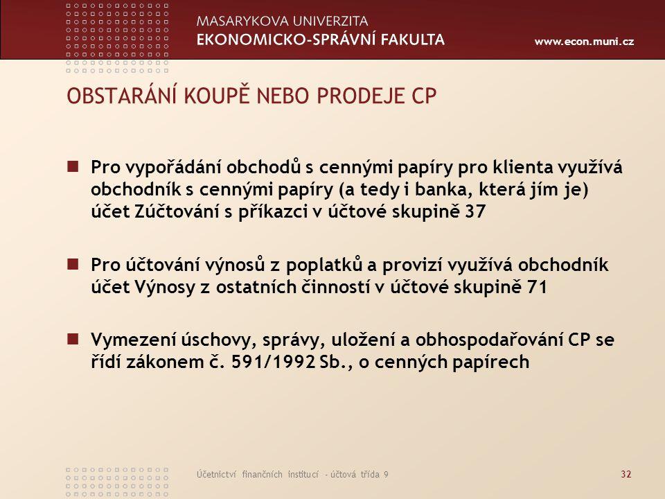 www.econ.muni.cz Účetnictví finančních institucí - účtová třída 932 OBSTARÁNÍ KOUPĚ NEBO PRODEJE CP Pro vypořádání obchodů s cennými papíry pro klient