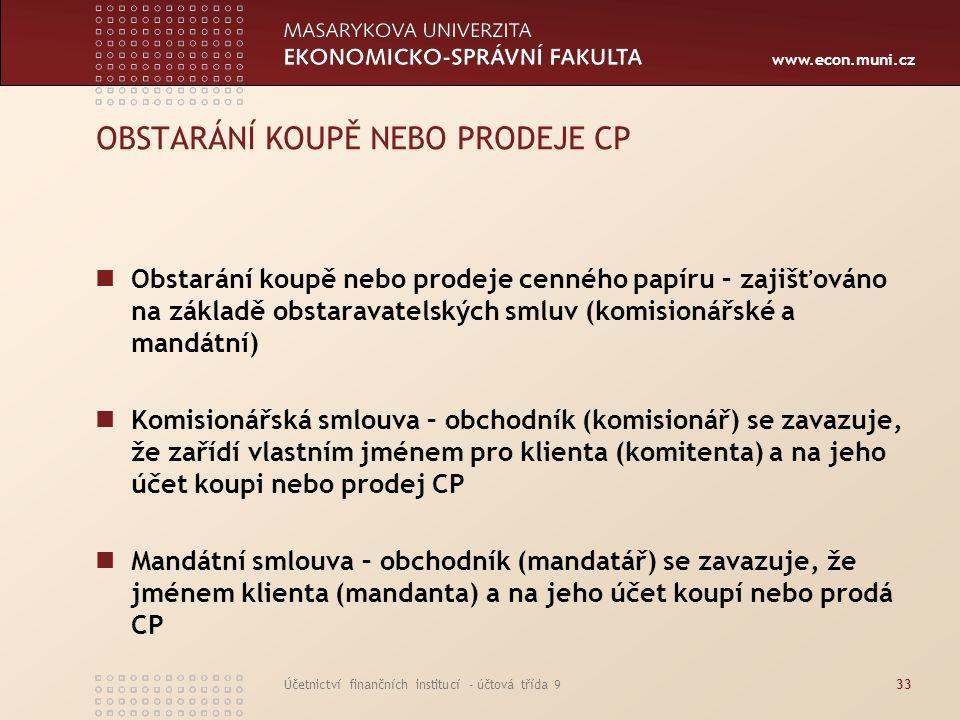 www.econ.muni.cz Účetnictví finančních institucí - účtová třída 933 OBSTARÁNÍ KOUPĚ NEBO PRODEJE CP Obstarání koupě nebo prodeje cenného papíru – zaji