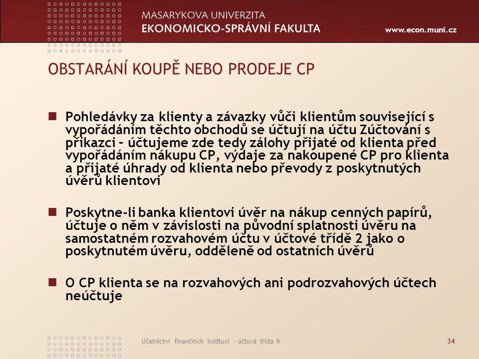www.econ.muni.cz Účetnictví finančních institucí - účtová třída 934 OBSTARÁNÍ KOUPĚ NEBO PRODEJE CP Pohledávky za klienty a závazky vůči klientům souv