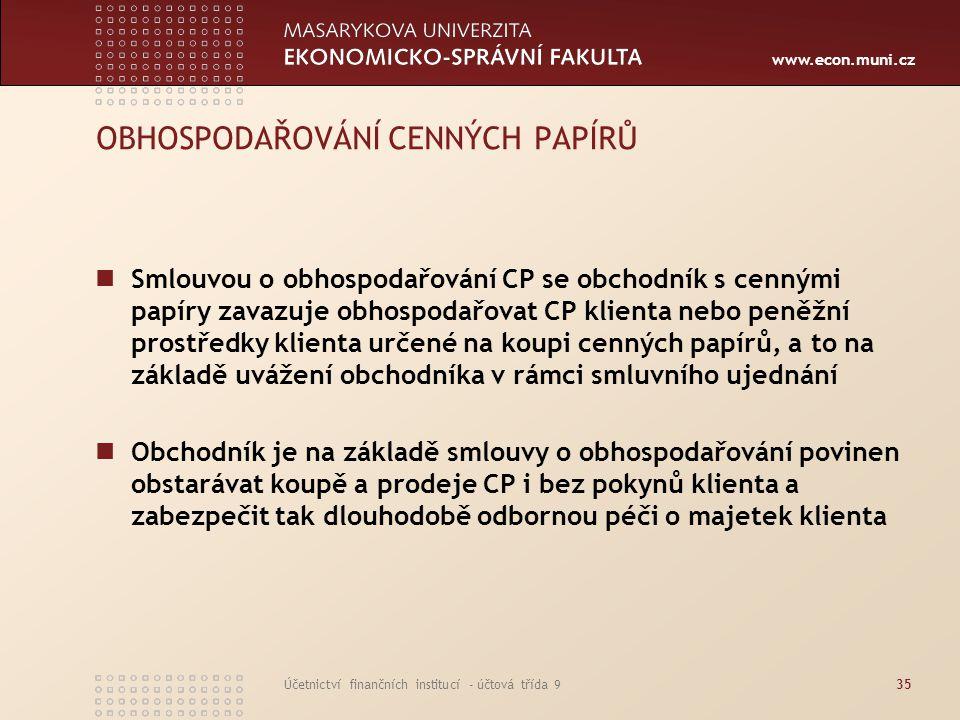 www.econ.muni.cz Účetnictví finančních institucí - účtová třída 935 OBHOSPODAŘOVÁNÍ CENNÝCH PAPÍRŮ Smlouvou o obhospodařování CP se obchodník s cenným