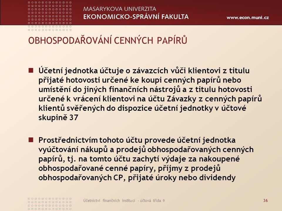 www.econ.muni.cz Účetnictví finančních institucí - účtová třída 936 OBHOSPODAŘOVÁNÍ CENNÝCH PAPÍRŮ Účetní jednotka účtuje o závazcích vůči klientovi z