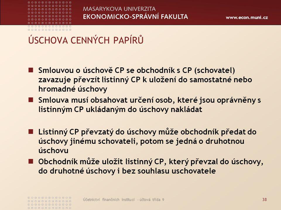 www.econ.muni.cz Účetnictví finančních institucí - účtová třída 938 ÚSCHOVA CENNÝCH PAPÍRŮ Smlouvou o úschově CP se obchodník s CP (schovatel) zavazuj