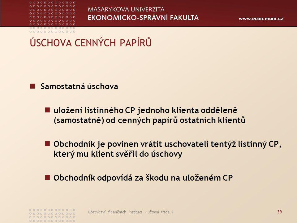 www.econ.muni.cz Účetnictví finančních institucí - účtová třída 939 ÚSCHOVA CENNÝCH PAPÍRŮ Samostatná úschova uložení listinného CP jednoho klienta od