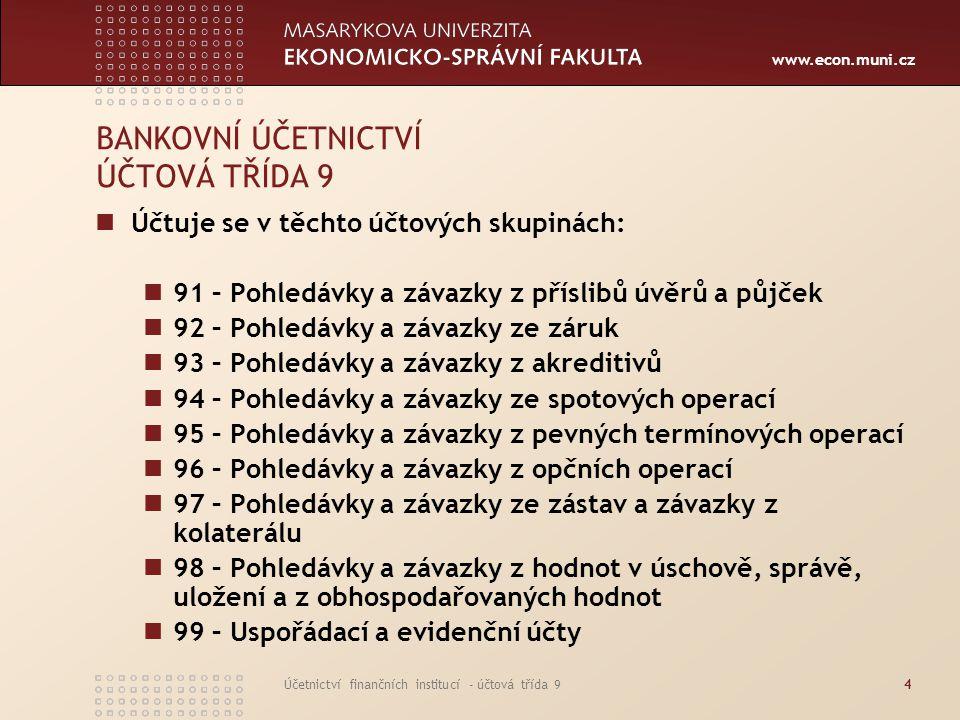 www.econ.muni.cz Účetnictví finančních institucí - účtová třída 94 BANKOVNÍ ÚČETNICTVÍ ÚČTOVÁ TŘÍDA 9 Účtuje se v těchto účtových skupinách: 91 – Pohl