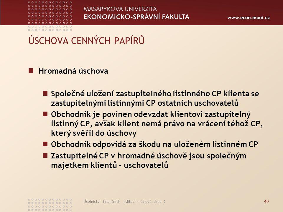 www.econ.muni.cz Účetnictví finančních institucí - účtová třída 940 ÚSCHOVA CENNÝCH PAPÍRŮ Hromadná úschova Společné uložení zastupitelného listinného