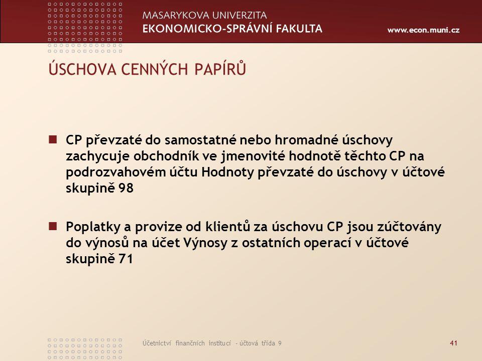 www.econ.muni.cz Účetnictví finančních institucí - účtová třída 941 ÚSCHOVA CENNÝCH PAPÍRŮ CP převzaté do samostatné nebo hromadné úschovy zachycuje o