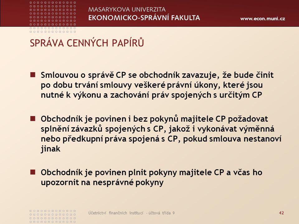 www.econ.muni.cz Účetnictví finančních institucí - účtová třída 942 SPRÁVA CENNÝCH PAPÍRŮ Smlouvou o správě CP se obchodník zavazuje, že bude činit po