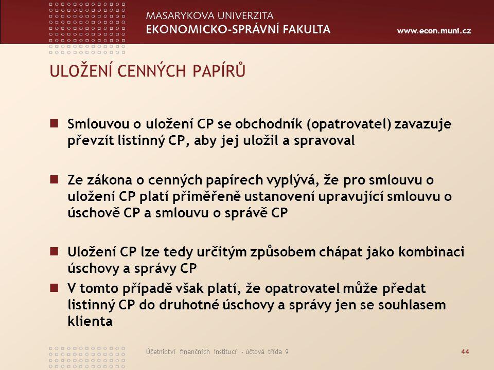 www.econ.muni.cz Účetnictví finančních institucí - účtová třída 944 ULOŽENÍ CENNÝCH PAPÍRŮ Smlouvou o uložení CP se obchodník (opatrovatel) zavazuje p