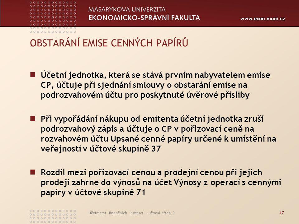 www.econ.muni.cz Účetnictví finančních institucí - účtová třída 947 OBSTARÁNÍ EMISE CENNÝCH PAPÍRŮ Účetní jednotka, která se stává prvním nabyvatelem