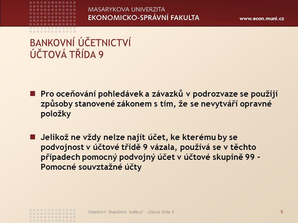 www.econ.muni.cz Účetnictví finančních institucí - účtová třída 926 POHLEDÁVKY A ZÁVAZKY ZE ZÁSTAV A ZÁVAZKY Z KOLATERÁLU Účtuje se zde o poskytnutých a přijatých nemovitých zástavách, cenných papírech a ostatních zástavách a o kolaterálech přijatých v repo obchodech Nalezneme zde všechny hodnoty zajišťující bankou poskytnuté i přijaté úvěry Při evidenci hodnot zajišťujících úvěr převládají operace spojené s evidencí hodnot, které jsou přijaty jako zástavy Banka je eviduje v podrozvaze, poněvadž nejsou součástí jejího majetku a po dobu trvání úvěrového vztahu zůstávají v majetku úvěrového dlužníka