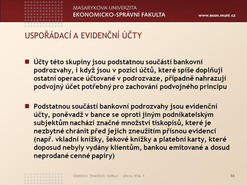 www.econ.muni.cz Účetnictví finančních institucí - účtová třída 950 USPOŘÁDACÍ A EVIDENČNÍ ÚČTY Účty této skupiny jsou podstatnou součástí bankovní po