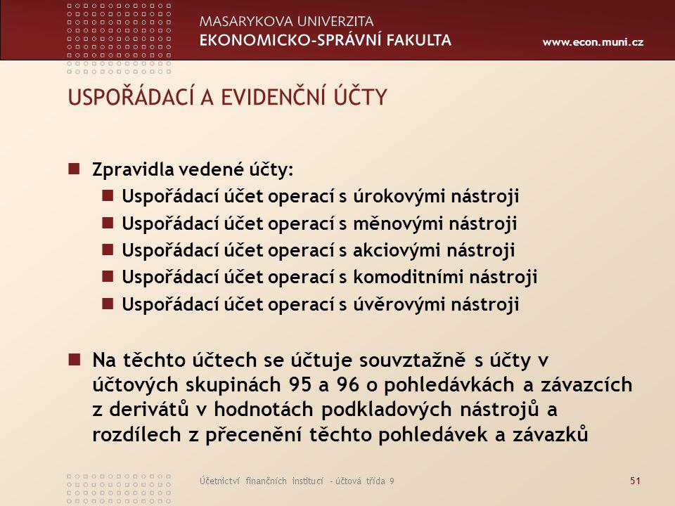 www.econ.muni.cz Účetnictví finančních institucí - účtová třída 951 USPOŘÁDACÍ A EVIDENČNÍ ÚČTY Zpravidla vedené účty: Uspořádací účet operací s úroko